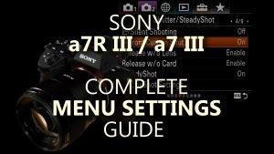 The Complete a7R III, a7 III Menu Settings Guide