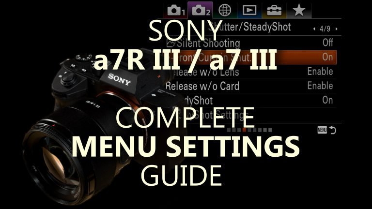 The Complete a7R III, a7 III Menu Settings Guide